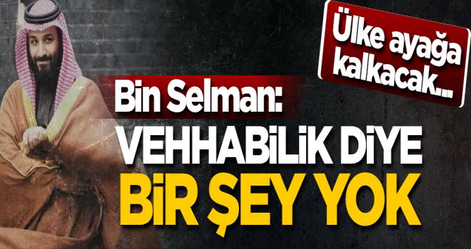 Ülke ayağa kalkacak... Bin Selman: Ülkemizde Vehhabilik diye bir şey yok!