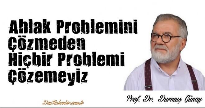 Ahlak Problemini Çözmeden Hiçbir Problemi Çözemeyiz