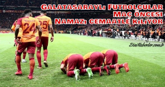 Galatasaraylı futbolcular maç öncesi namazı cemaatle kılıyor