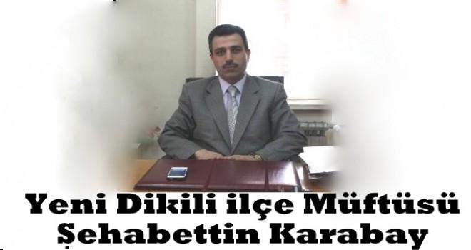 Dikili Müftülüğüne Şehabettin Karabay atandı
