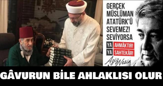Bir Müslüman Atatürk'ü seviyorsa ya ahmaktır ya sahtekâr!