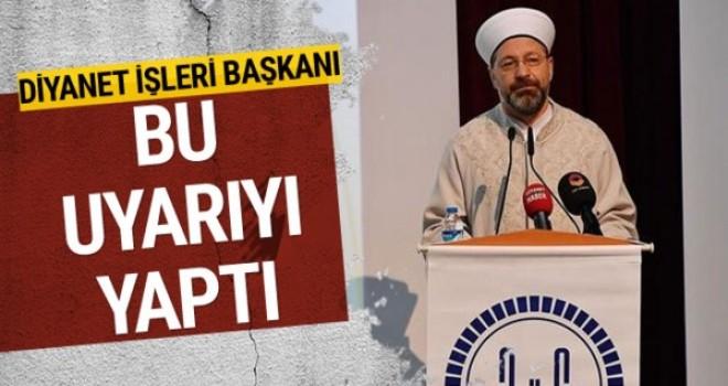 Erbaş: İslam'la ilgili yazan, konuşan, haber yapan herkes daha dikkatli olmak zorundadır