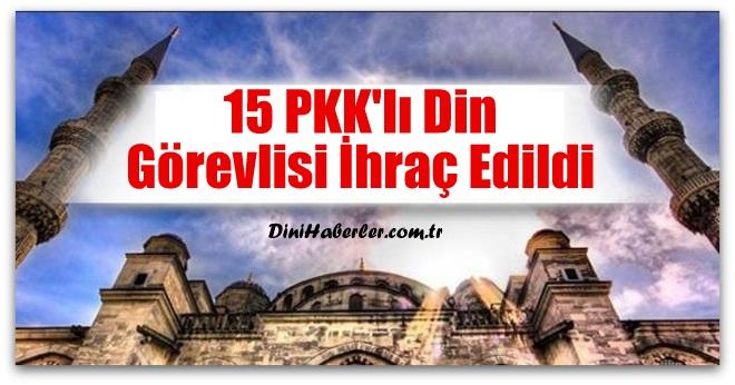15 PKK\'lı Din Görevlisi İhraç Edildi