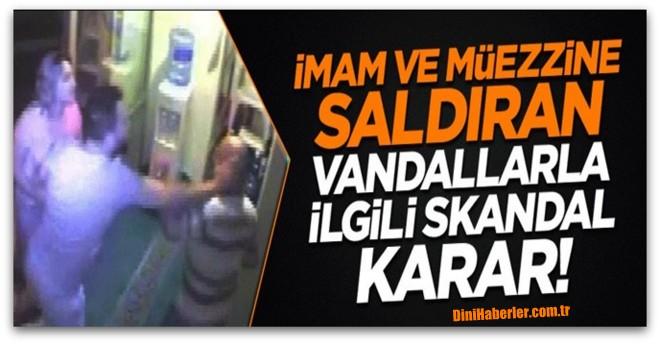 15 Temmuz gecesi imam ve müezzine saldıran vandallar serbest!