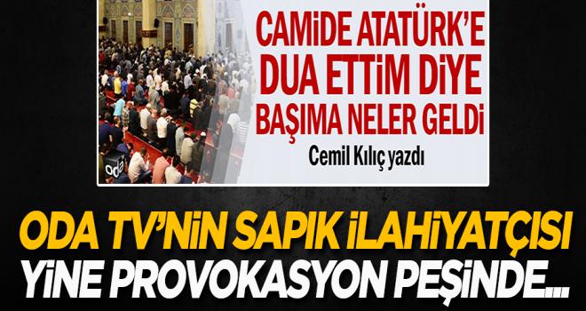 Sapık İlahiyatçı provokasyonlarına devam ediyor! 'Camide Atatürk'e dua ettim diye…'