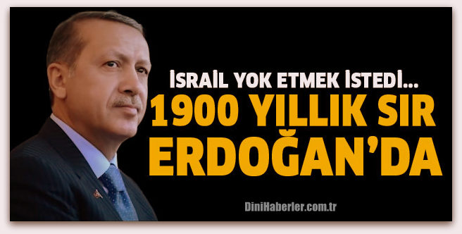 İsrail yok etmek istedi, başaramadı... 1900 yıllık sır Erdoğan\'da!