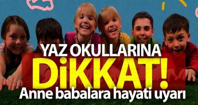 Yaz okullarına dikkat! Anne babalara hayati uyarı