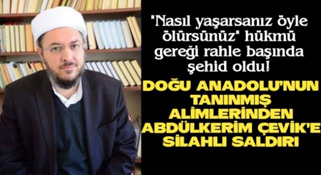 Baş Müderris Abdulkerim Çevik Hoca şehit edildi