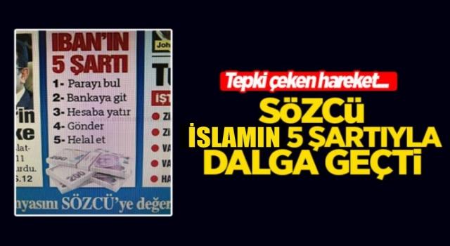 Sözcü Gazetesi 'İslam'ın 5 şartı'yla dalga geçti