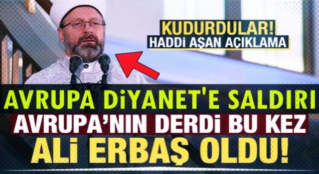 Başkan Ali Erbaş'ı bu kez Avrupa hedef aldı! Küstah açıklama .