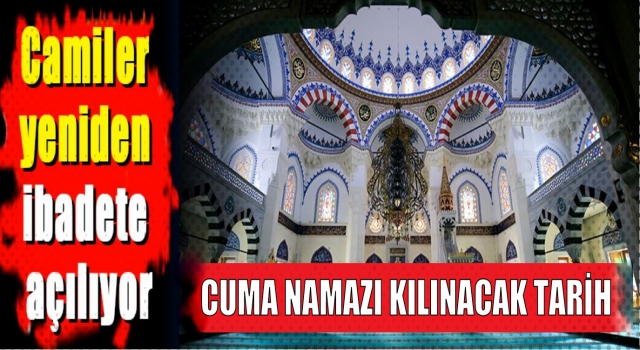 Camiler ne zaman açılacak? Tarihi belli oldu