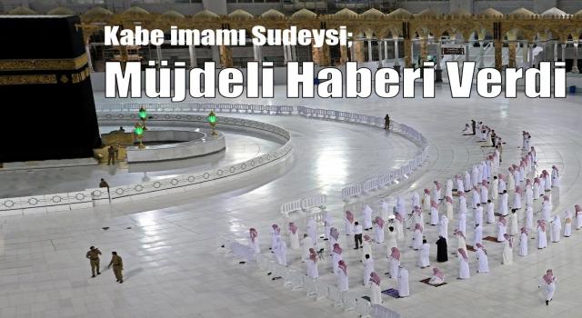 Kabe imamı Sudeysi müjdeli haberi verdi