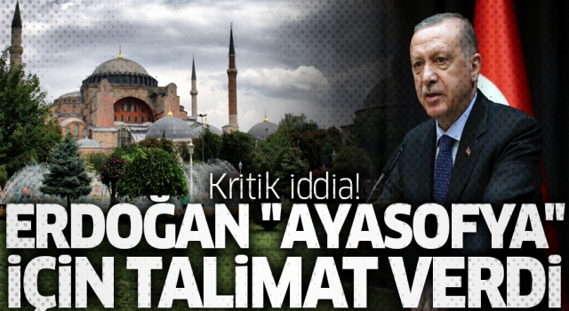 Erdoğan, Ayasofya'nın camiye çevrilmesi için talimat verdi