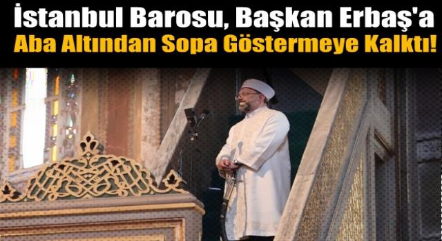 Baro, Başkan Erbaş'a aba altından sopa göstermeye kalktı!