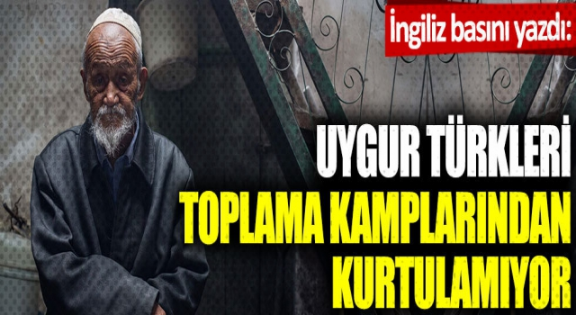 Uygur Türkleri toplama kamplarından kurtulamıyor