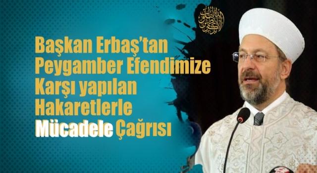 Başkan Erbaş'tan Peygamber efendimize karşı yapılan hakaretlerle mücadele çağrısı