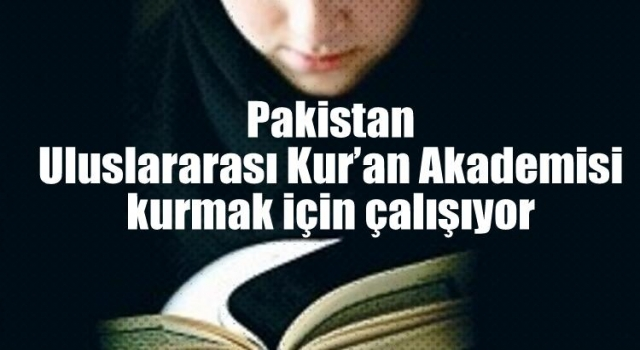 Pakistan Uluslararası Kur'an Akademisi kurmak için çalışıyor