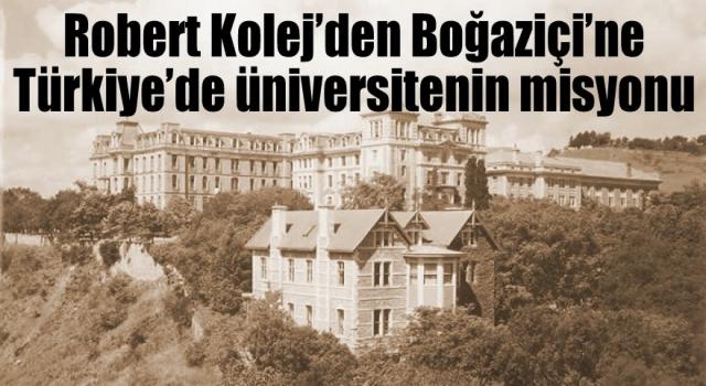 Robert Kolej'den Boğaziçi'ne Türkiye'de üniversitenin misyonu