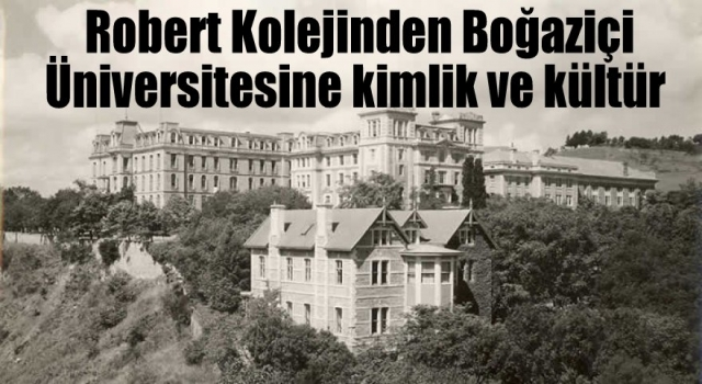 Robert Kolejinden Boğaziçi Üniversitesine kimlik ve kültür