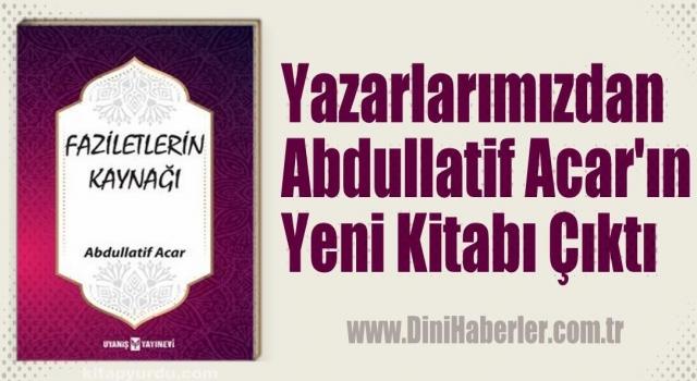 Yazarlarımızdan Abdullatif Acar'ın Yeni Kitabı Çıktı