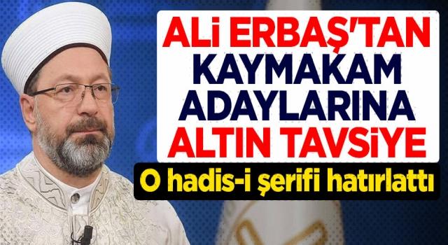 Başkan Erbaş'tan kaymakam adaylarına altın tavsiye!