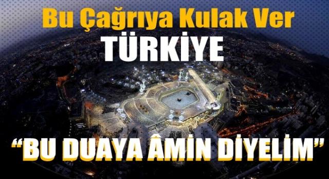 Uyan Türkiye 'Hep Beraber Bu Duaya Amin Diyelim'