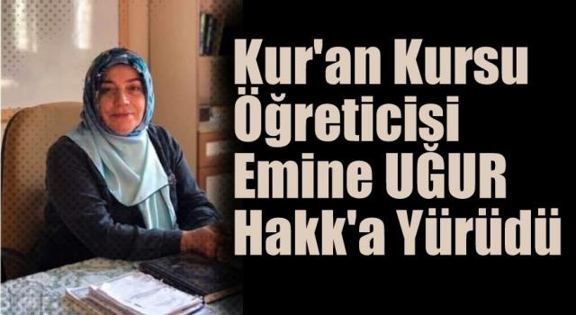 Kur'an Kursu öğreticisi Emine UĞUR Hakk'a Yürüdü
