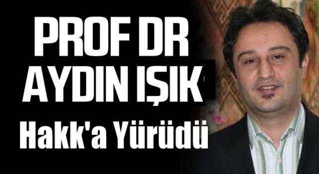 Prof. Dr. Aydın Işık Hakka Yürüdü