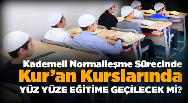 Kur'an Kurslarında yüz yüze eğitime geçilecek mi?