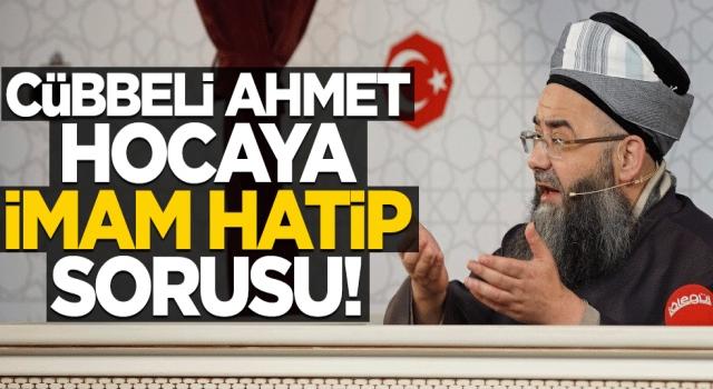 Cübbeli Ahmet hocaya İmam Hatip sorusu!