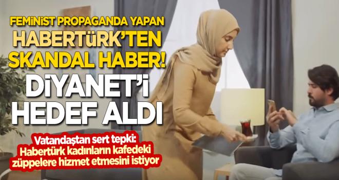 Feminist propaganda yapan Habertürk'ten skandal haber!