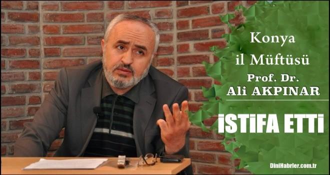 Konya İl Müftüsü Akpınar istifa etti!