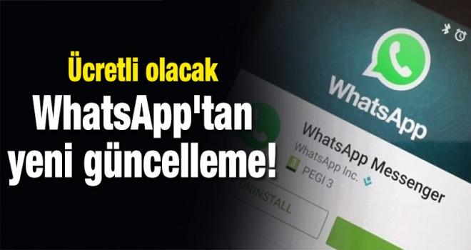 WhatsApp'tan yeni güncelleme! Ücretli olacak
