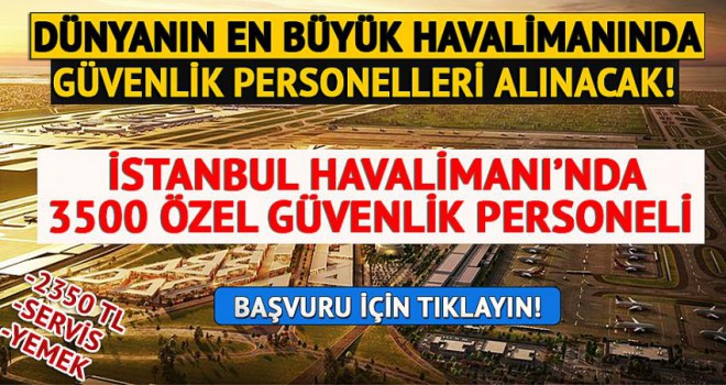 Dünyanın en büyük havalimanı 3500 özel güvenlik personeli alacak