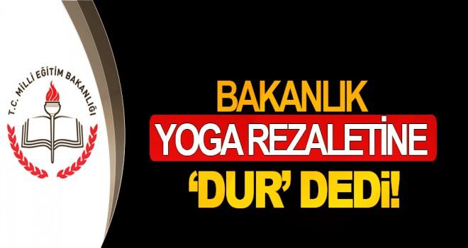 Bakanlık yoga rezaletine 'dur' dedi!