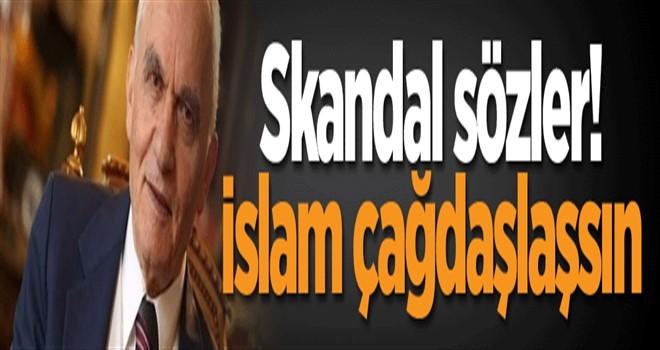 Eski bakandan skandal sözler! İslam çağdaşlaşsın
