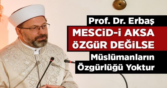Mescid-i Aksa özgür değilse Müslümanların özgürlüğü yoktur