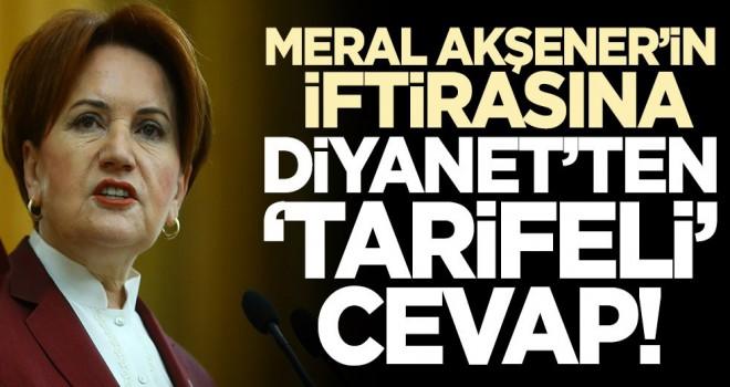 Meral Akşener'in iftirasına Diyanet'ten Belgeli cevap!