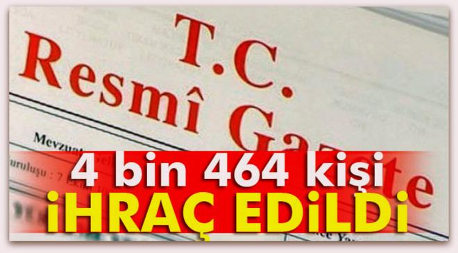 4 bin 464 kişi kamu görevinden çıkartıldı