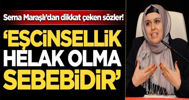 Sema Maraşlı'dan dikkat çeken sözler, Eşcinsellik helak olma sebebidir