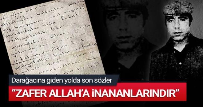 Darağacına giden yolda son sözler: ZAFER ALLAH'A İNANANLARINDIR
