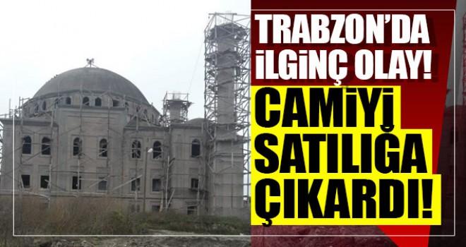 Trabzon'da ilginç olay... Camiyi satılığa çıkardı!