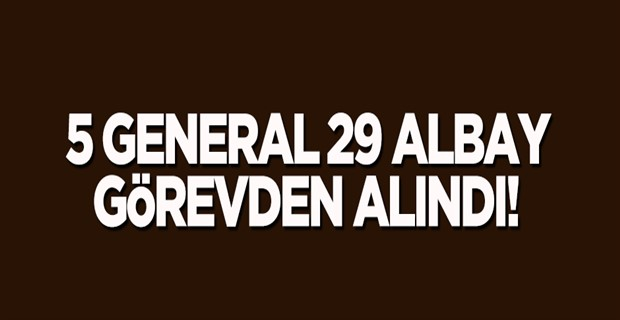 5 general ve 29 albay görevden alındı!