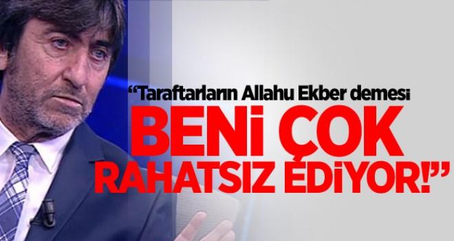 Rıdvan Dilmen: Taraftarların Allahu Ekber demesi beni çok rahatsız ediyor!