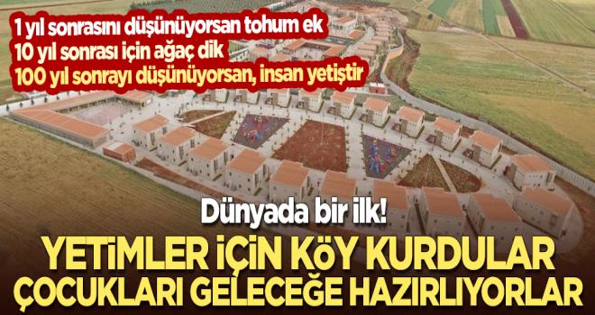 Dünyada bir ilk! Yetimler için Türkiye'de kurulan köy