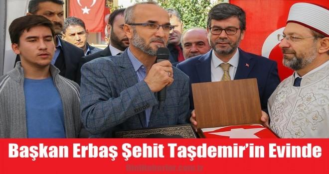 Başkan Erbaş Şehit Polis Taşdemir'in ailesini ziyaret etti