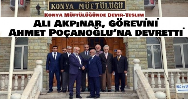 Konyaİl Müftüsü Ali Akpınar, görevini Ahmet Poçanoğlu'na devretti.