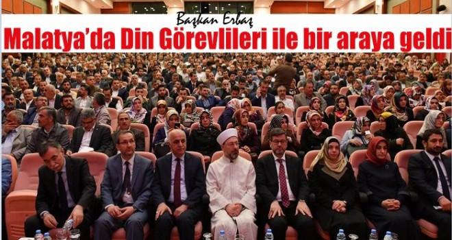 Başkan Erbaş, Malatya'da din görevlileri ile bir araya geldi