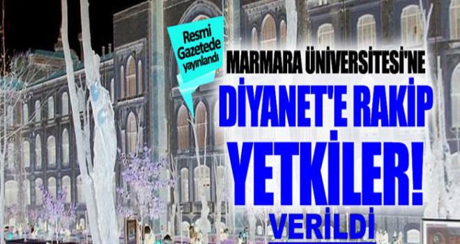 Marmara Üniversitesi'ne Diyanet'e rakip olacak yetkiler veridi