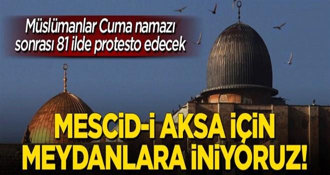 Mescid-i Aksa için 81 ilde 'Kızgınlık Cuması', Meydanlara iniyoruz!